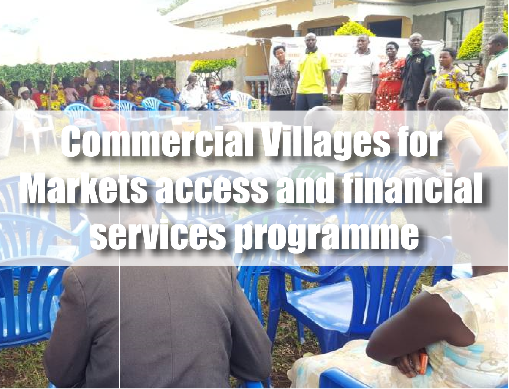 UGANDA | Commercial Villages for Markets Access and Financial Services Programme